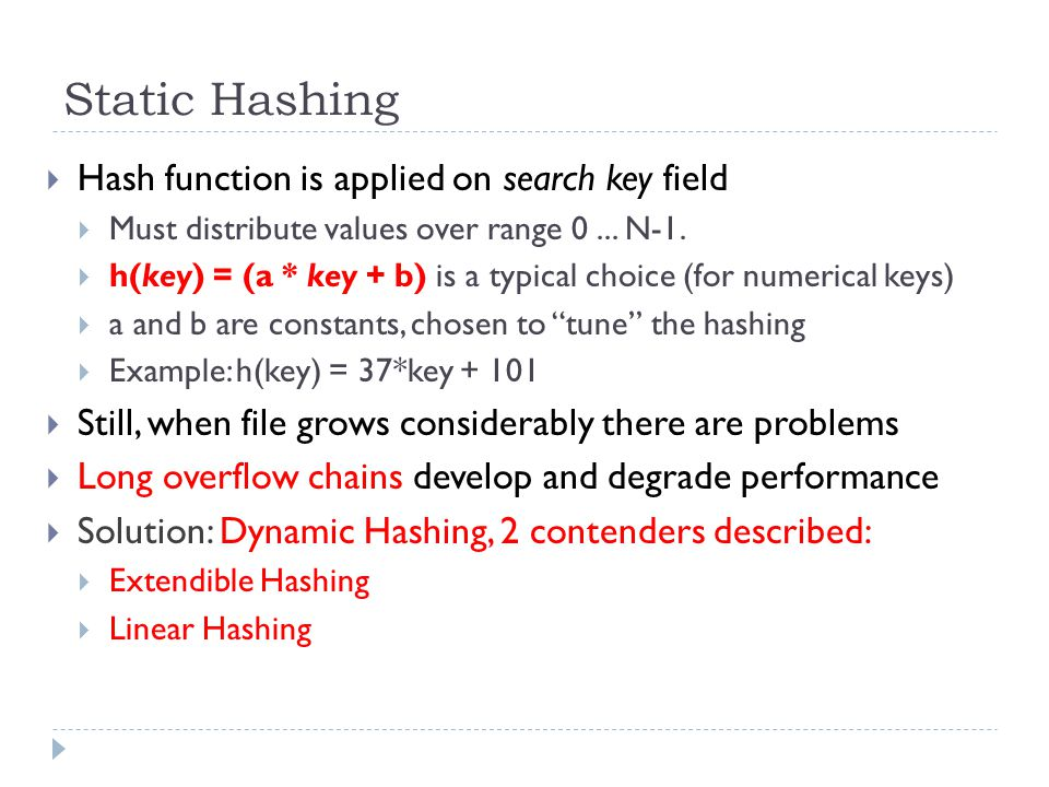 Static Hashing Hash function is applied on search key field