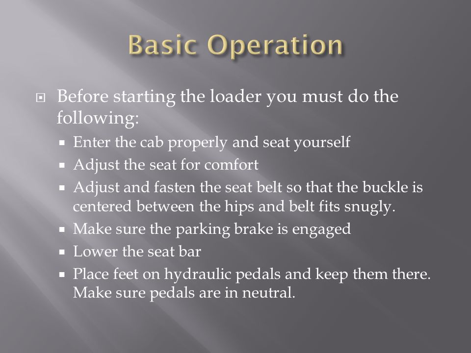 Basic Operation Before starting the loader you must do the following: