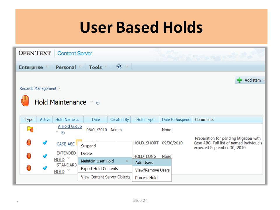 User Based Holds In addition to using keywords, folders or RM Classifications to determine what is on Hold, you can choose Users that are on Hold.