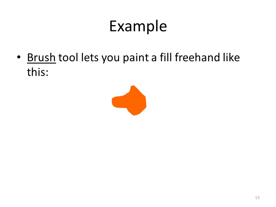Example Brush tool lets you paint a fill freehand like this: