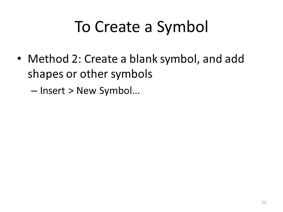 To Create a Symbol Method 2: Create a blank symbol, and add shapes or other symbols.