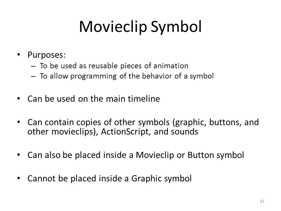 Movieclip Symbol Purposes: Can be used on the main timeline