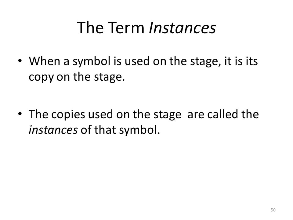 The Term Instances When a symbol is used on the stage, it is its copy on the stage.