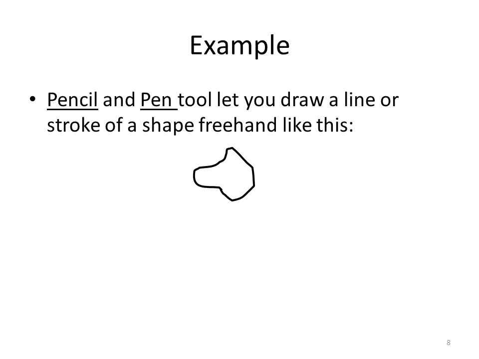 Example Pencil and Pen tool let you draw a line or stroke of a shape freehand like this:
