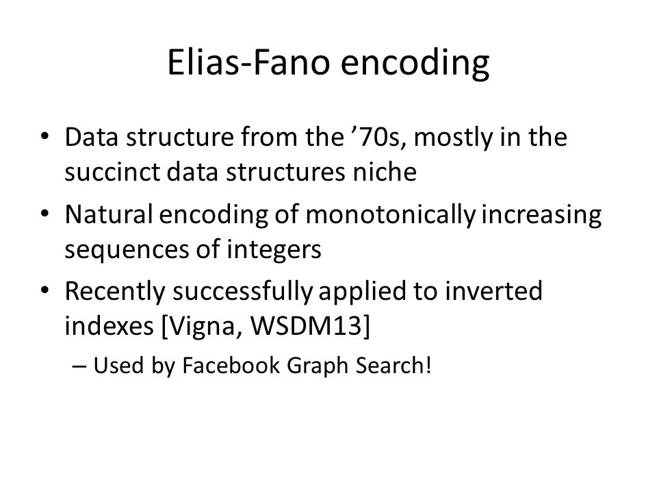 Elias-Fano encoding Data structure from the '70s, mostly in the succinct data structures niche.