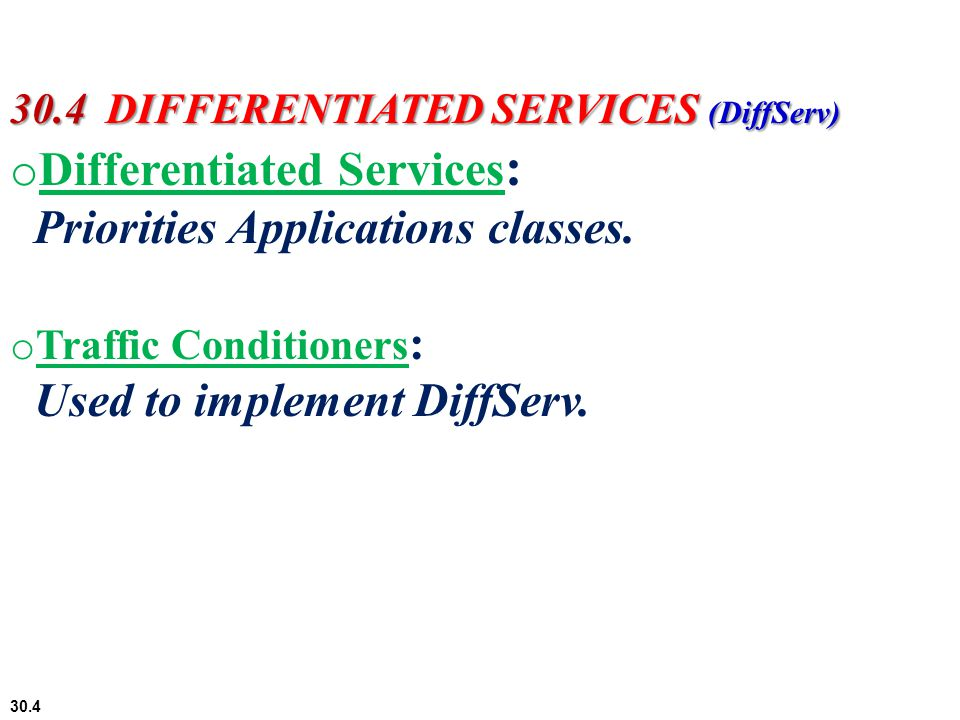 Differentiated Services: Priorities Applications classes.