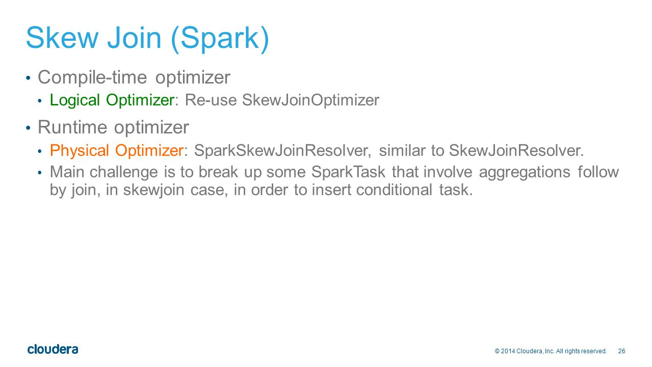 Skew Join (Spark) Compile-time optimizer Runtime optimizer