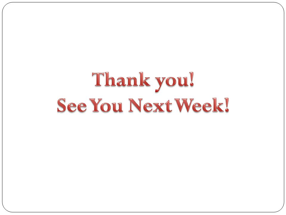 Thank you! See You Next Week!