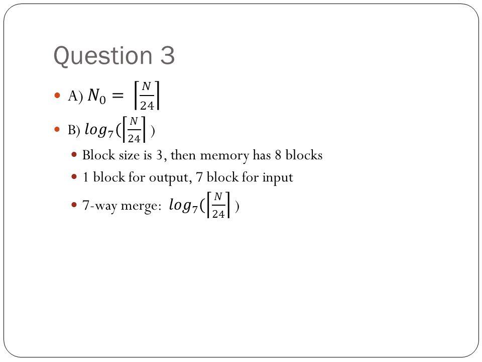 Question 3 A) 𝑁 0 = 𝑁 24 B) 𝑙𝑜𝑔 7 ( 𝑁 24 )