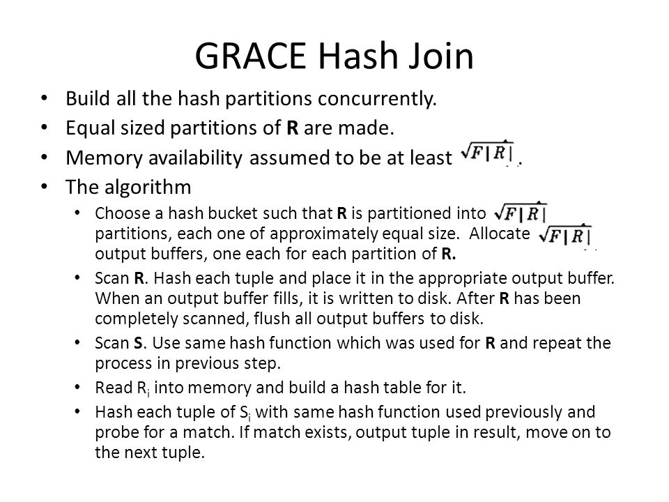 GRACE Hash Join Build all the hash partitions concurrently.