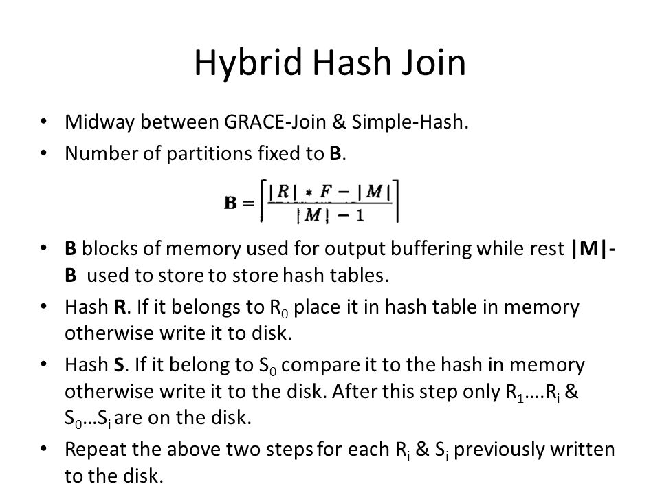 Hybrid Hash Join Midway between GRACE-Join & Simple-Hash.