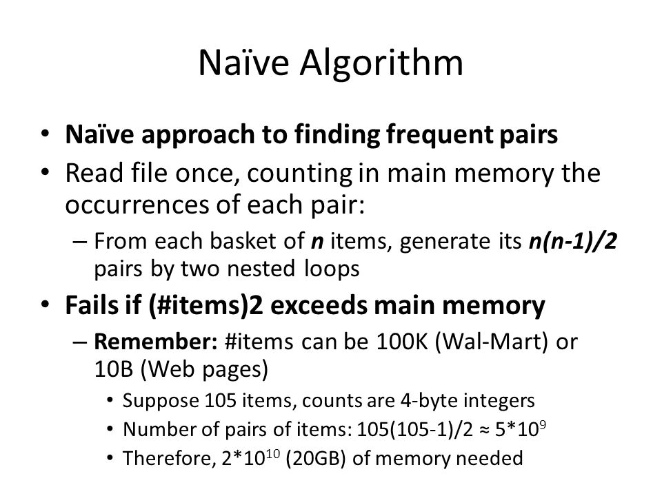 Naïve Algorithm Naïve approach to finding frequent pairs