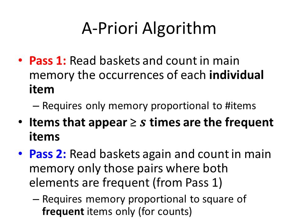 A-Priori Algorithm Pass 1: Read baskets and count in main memory the occurrences of each individual item.
