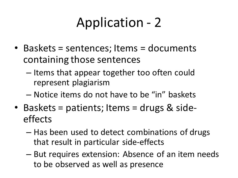 Application - 2 Baskets = sentences; Items = documents containing those sentences. Items that appear together too often could represent plagiarism.