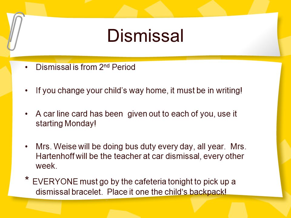Dismissal Dismissal is from 2nd Period. If you change your child's way home, it must be in writing!
