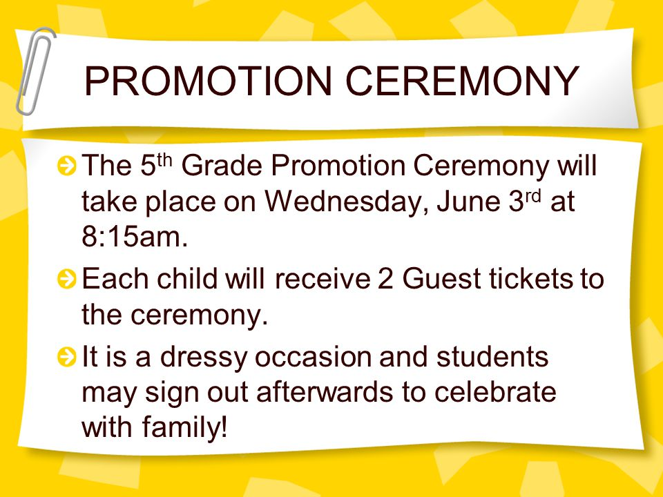 PROMOTION CEREMONY The 5th Grade Promotion Ceremony will take place on Wednesday, June 3rd at 8:15am.
