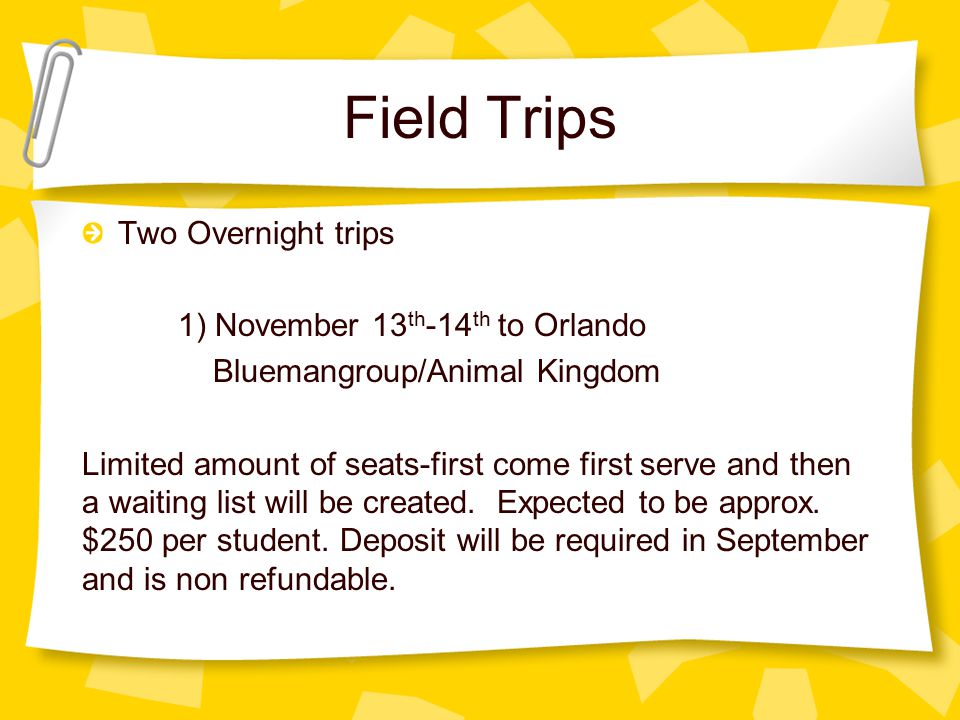 Field Trips Two Overnight trips 1) November 13th-14th to Orlando