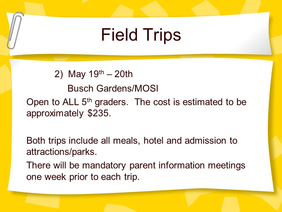 Field Trips 2) May 19th – 20th Busch Gardens/MOSI