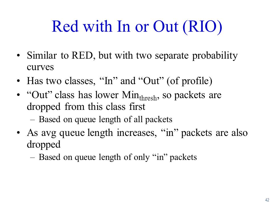 Red with In or Out (RIO) Similar to RED, but with two separate probability curves. Has two classes, In and Out (of profile)