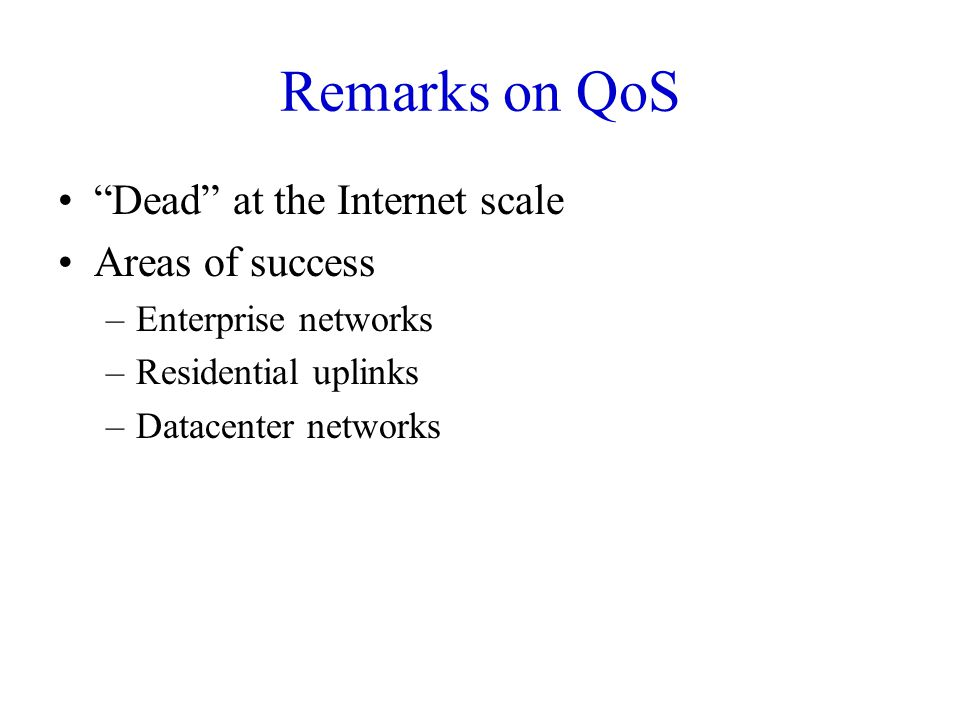 Remarks on QoS Dead at the Internet scale Areas of success