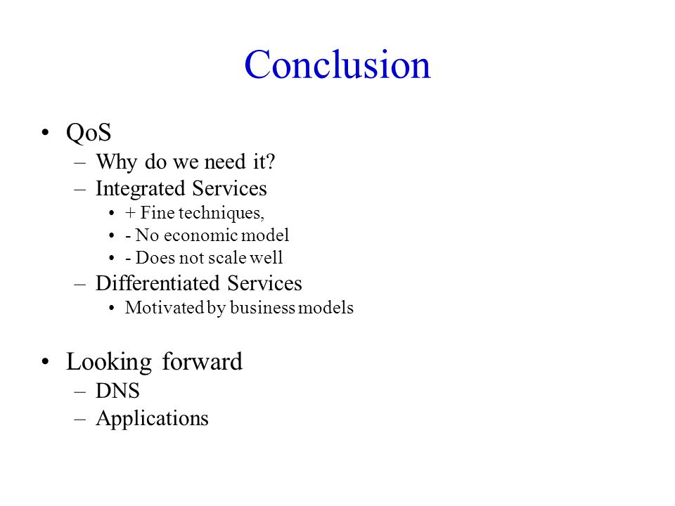 Conclusion QoS Looking forward Why do we need it Integrated Services