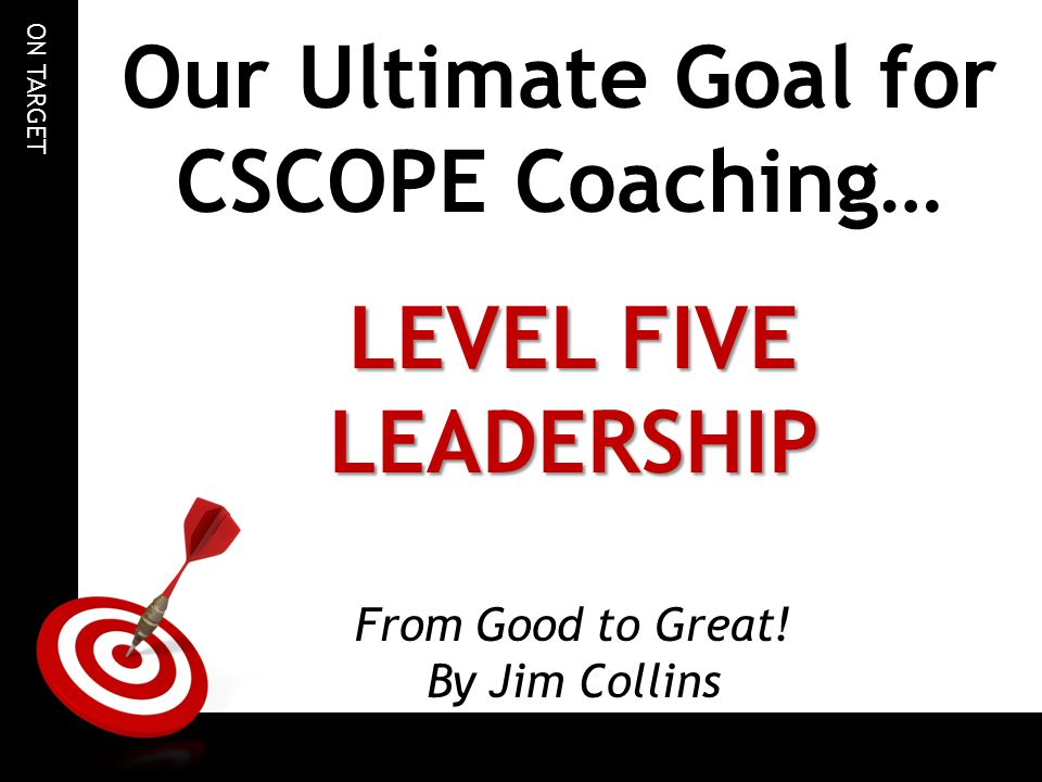 Our Ultimate Goal for CSCOPE Coaching…