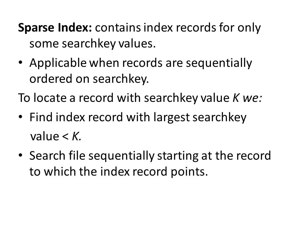 Sparse Index: contains index records for only some searchkey values.