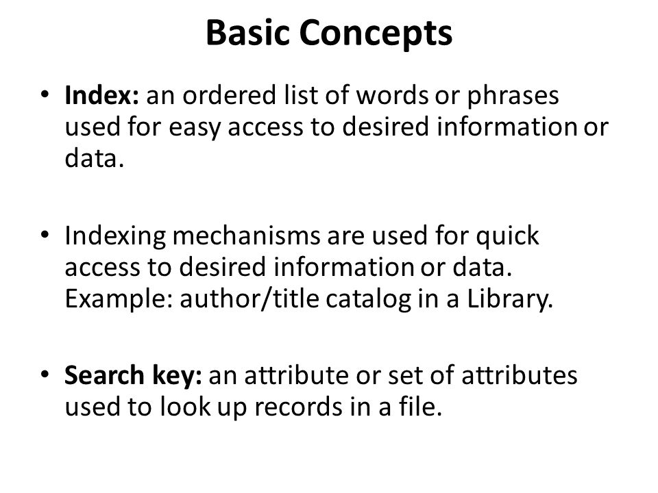 Basic Concepts Index: an ordered list of words or phrases used for easy access to desired information or data.