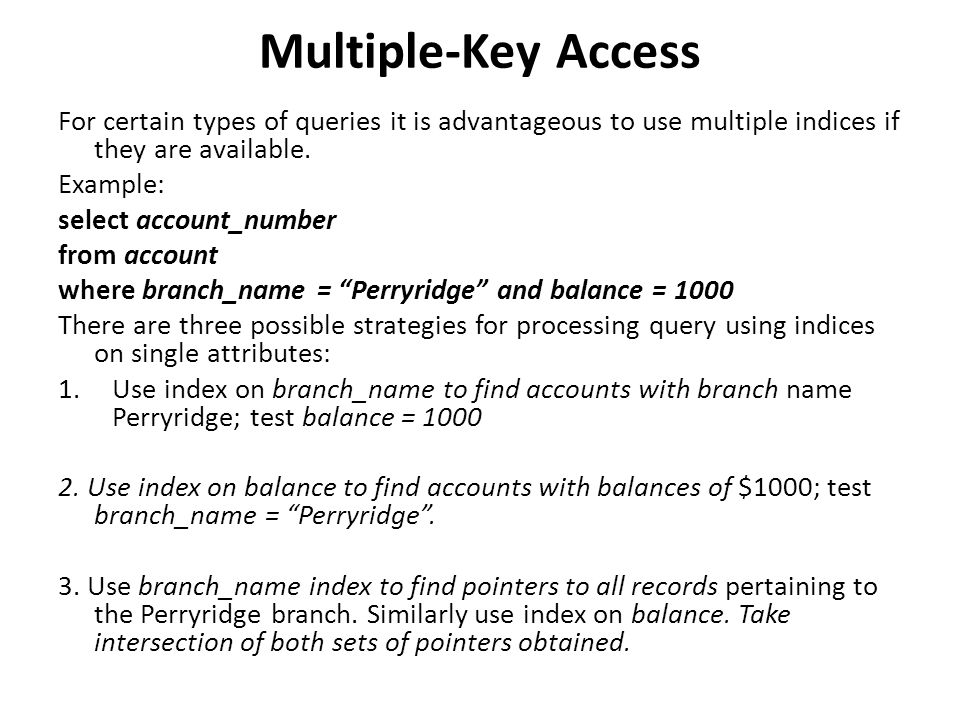 Multiple-Key Access For certain types of queries it is advantageous to use multiple indices if they are available.