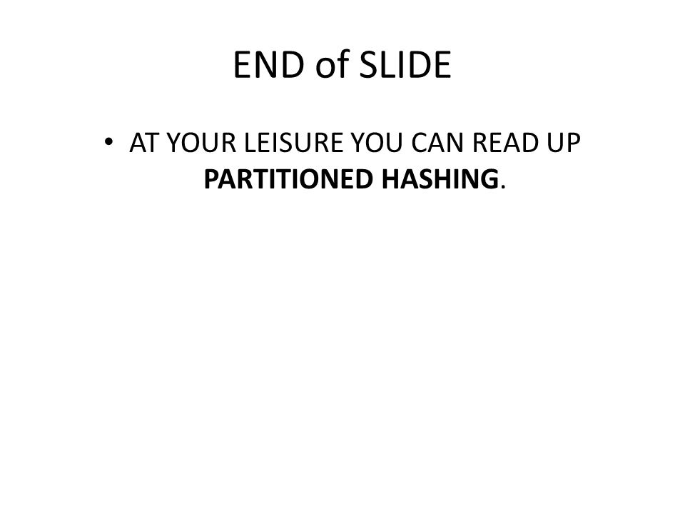 AT YOUR LEISURE YOU CAN READ UP PARTITIONED HASHING.