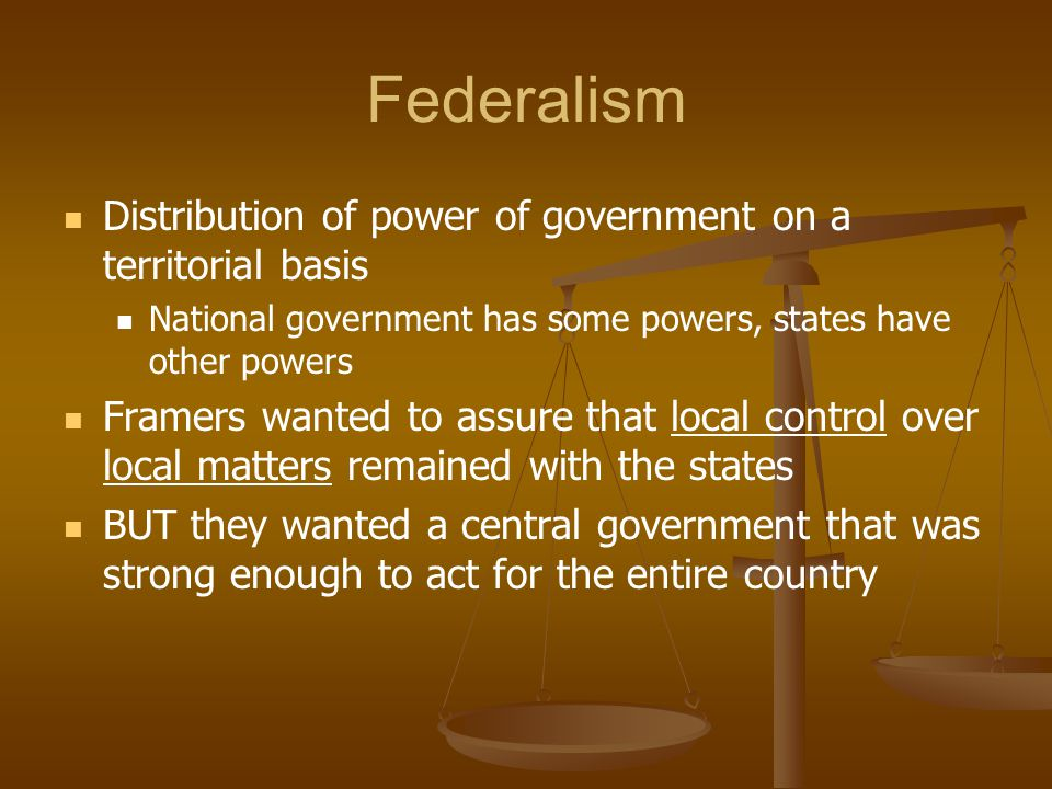 Federalism Distribution of power of government on a territorial basis