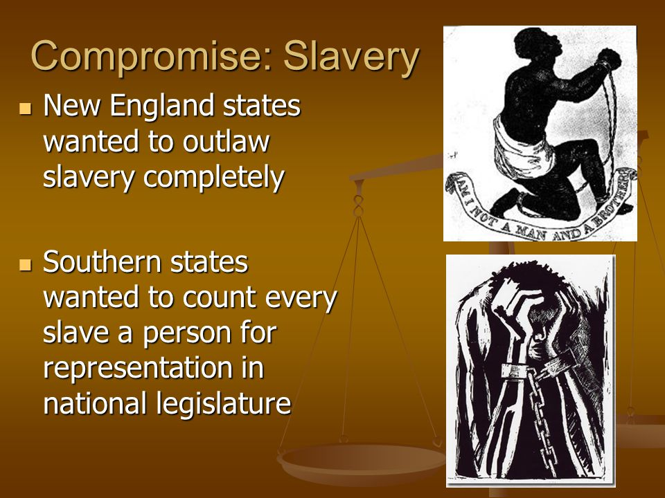 Compromise: Slavery New England states wanted to outlaw slavery completely.