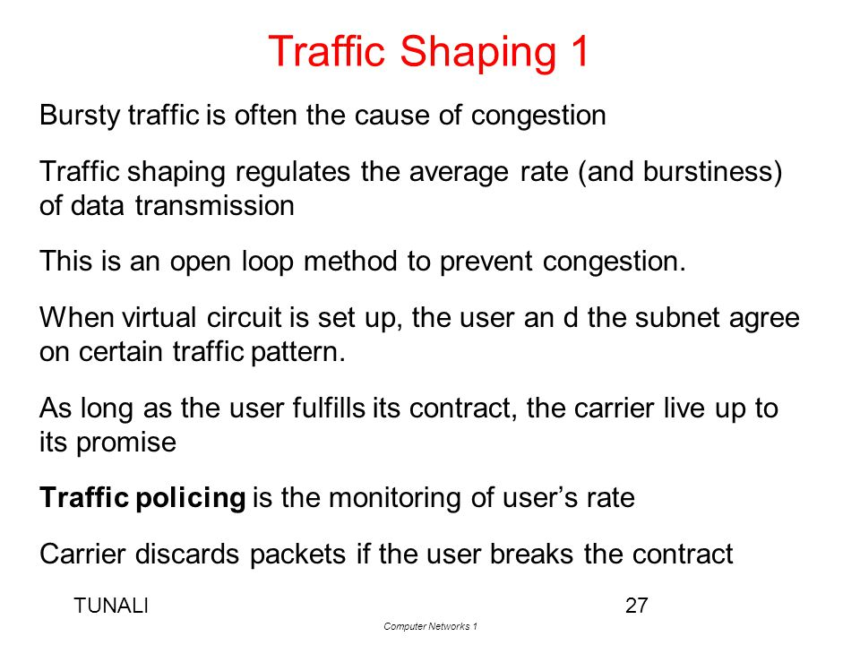 Traffic Shaping 1 Bursty traffic is often the cause of congestion