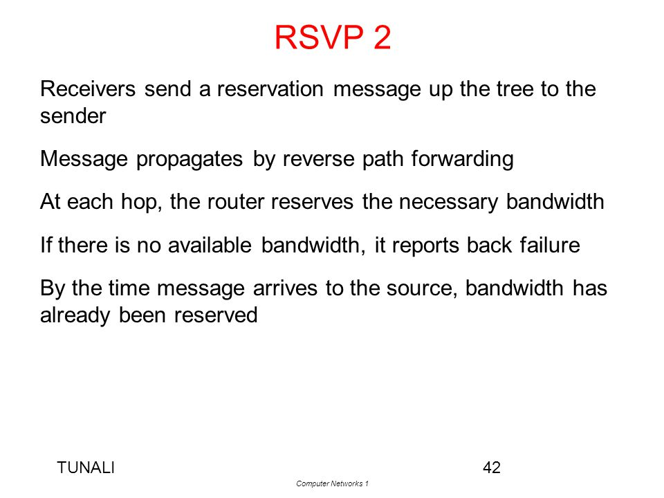 RSVP 2 Receivers send a reservation message up the tree to the sender