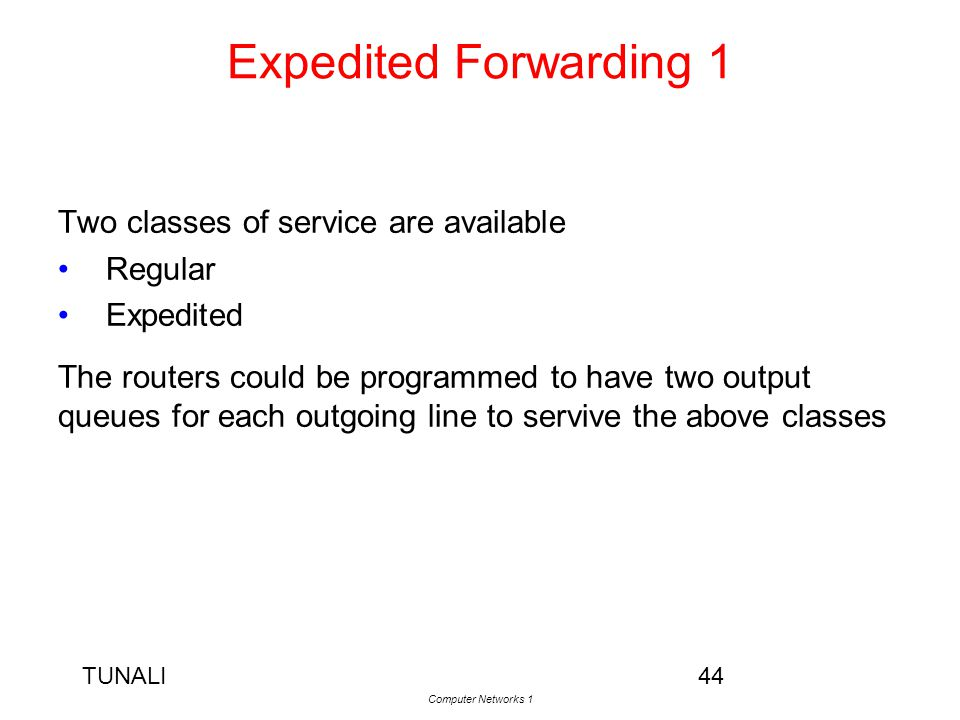 Expedited Forwarding 1 Two classes of service are available Regular