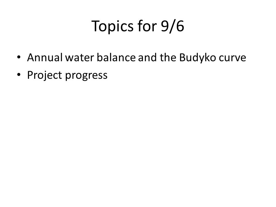 Topics for 9/6 Annual water balance and the Budyko curve