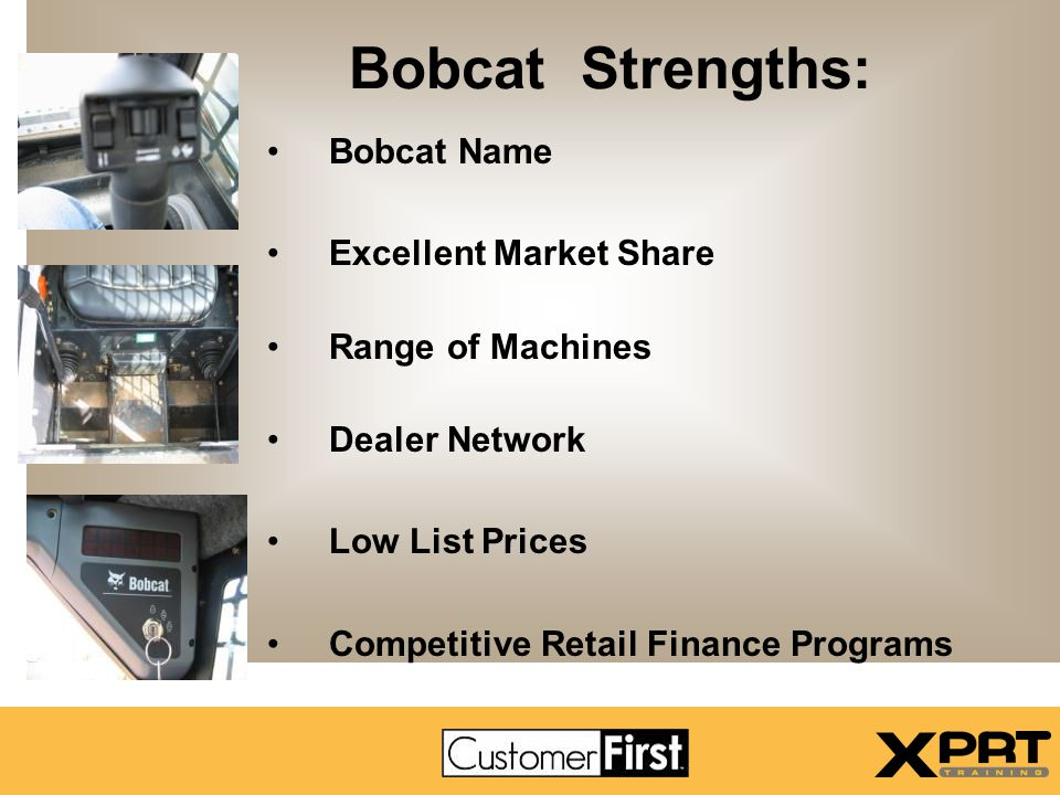 Bobcat Strengths: Bobcat Name Excellent Market Share Range of Machines