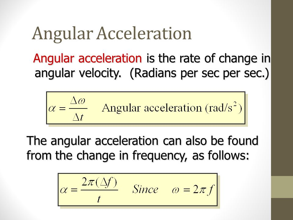 Angular Acceleration Angular acceleration is the rate of change in angular velocity. (Radians per sec per sec.)