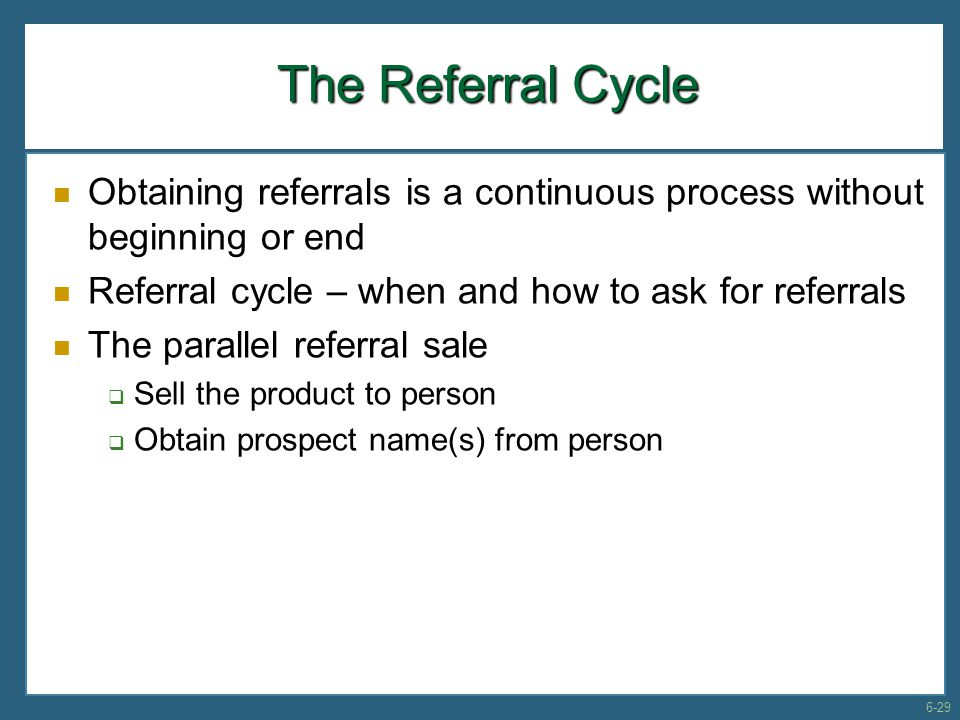 The Referral Cycle Obtaining referrals is a continuous process without beginning or end. Referral cycle – when and how to ask for referrals.