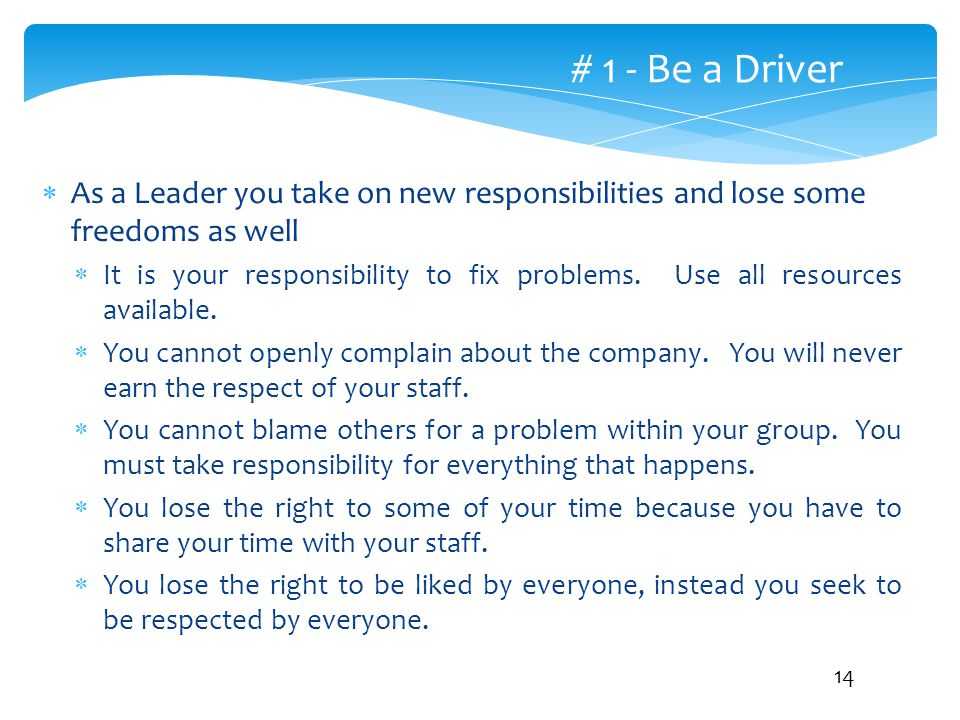 # 1 - Be a Driver As a Leader you take on new responsibilities and lose some freedoms as well.