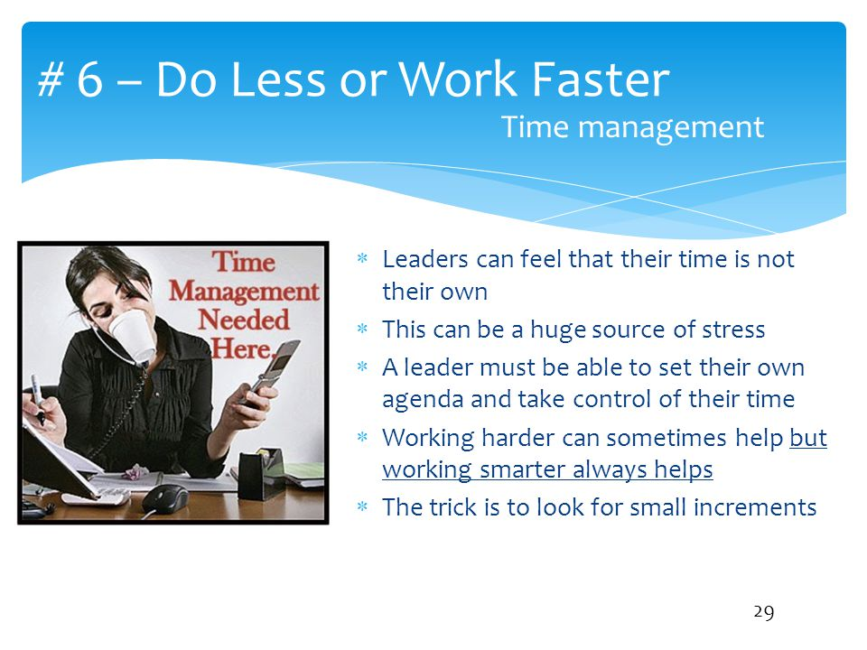 # 6 – Do Less or Work Faster