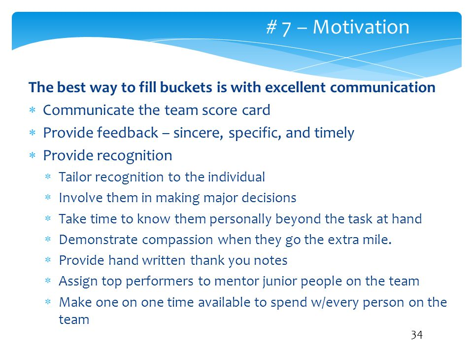 # 7 – Motivation The best way to fill buckets is with excellent communication. Communicate the team score card.