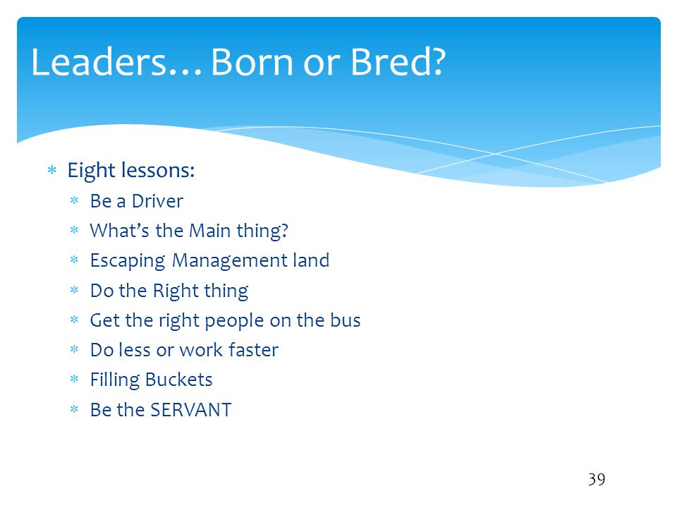 Leaders…Born or Bred Eight lessons: Be a Driver