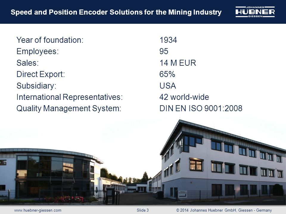 Year of foundation: 1934 Employees: 95. Sales: 14 M EUR. Direct Export: 65% Subsidiary: USA.