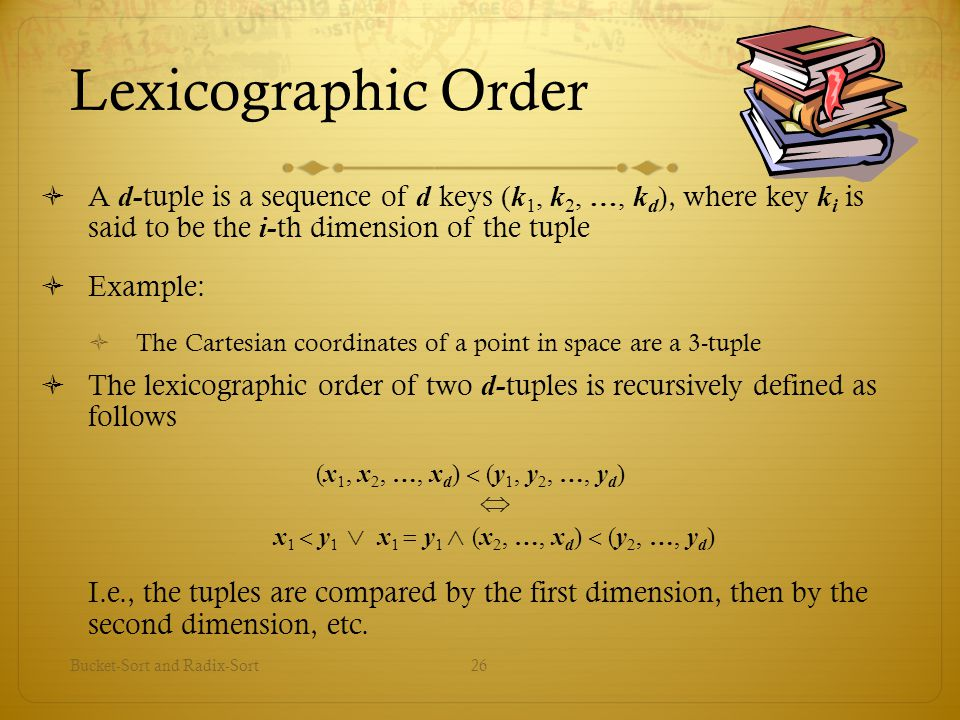 Lexicographic Order A d-tuple is a sequence of d keys (k1, k2, …, kd), where key ki is said to be the i-th dimension of the tuple.