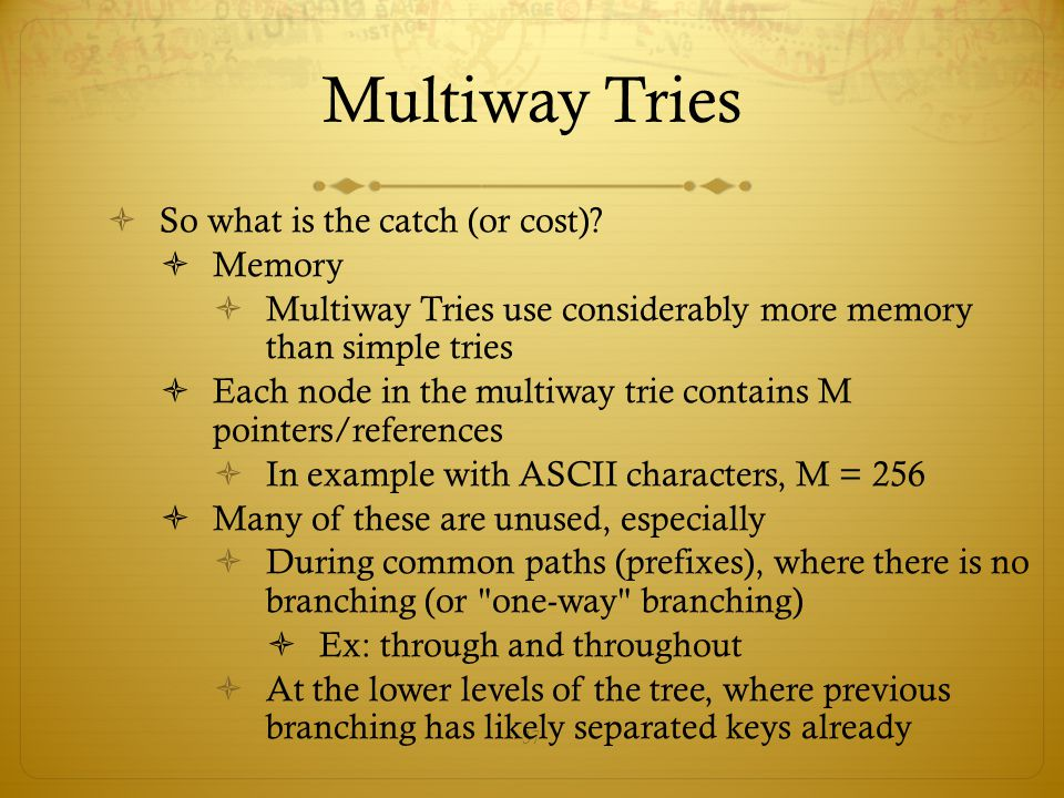Multiway Tries So what is the catch (or cost) Memory