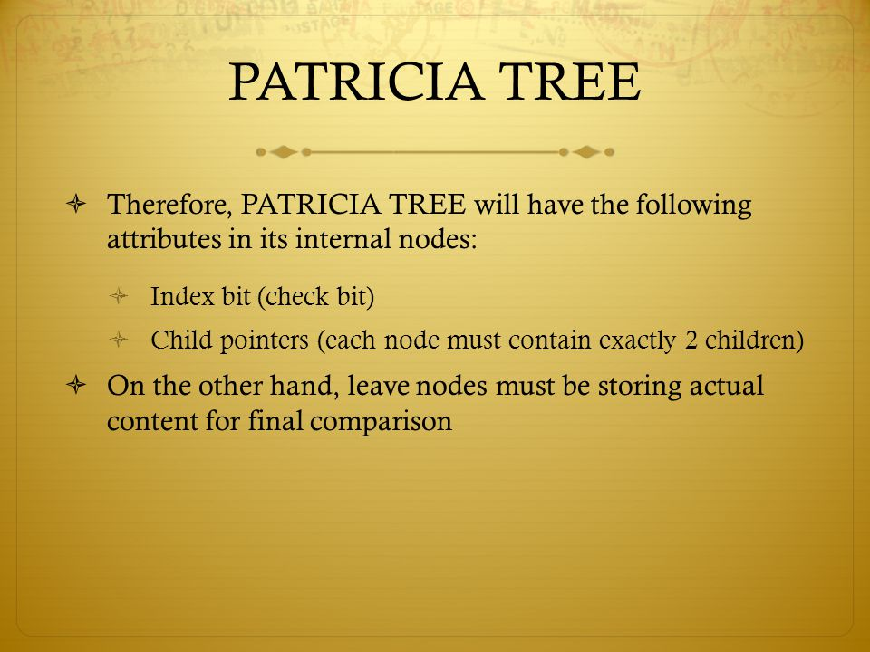 PATRICIA TREE Therefore, PATRICIA TREE will have the following attributes in its internal nodes: Index bit (check bit)