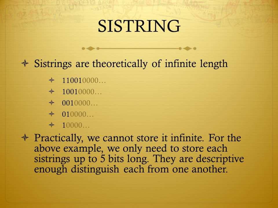 SISTRING Sistrings are theoretically of infinite length