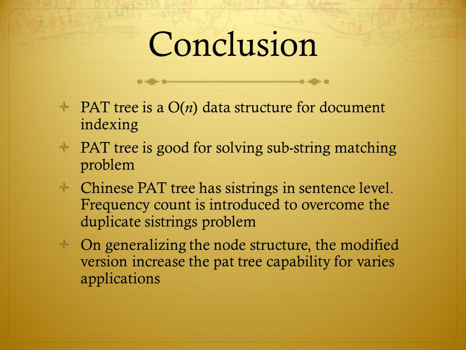 Conclusion PAT tree is a O(n) data structure for document indexing