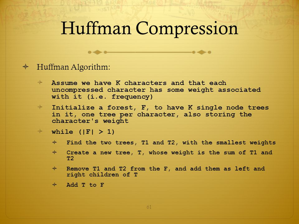 Huffman Compression Huffman Algorithm: